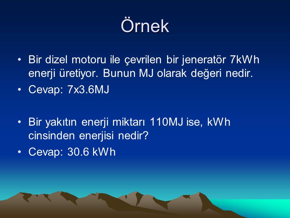 Örnek Bir dizel motoru ile çevrilen bir jeneratör 7kWh enerji üretiyor. Bunun MJ olarak değeri nedir.
