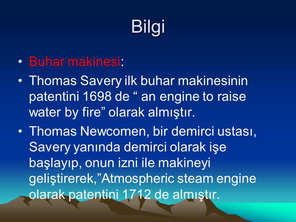 Bilgi Buhar makinesi: Thomas Savery ilk buhar makinesinin patentini 1698 de an engine to raise water by fire olarak almıştır.