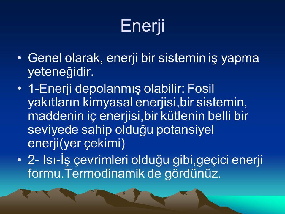 Enerji Genel olarak, enerji bir sistemin iş yapma yeteneğidir.