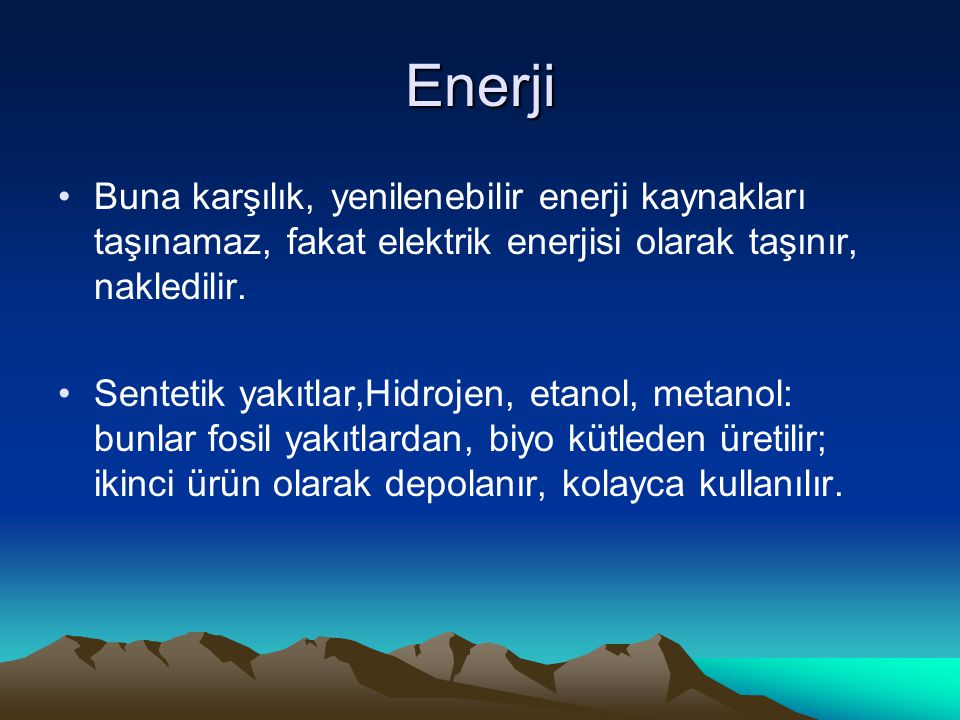 Enerji Buna karşılık, yenilenebilir enerji kaynakları taşınamaz, fakat elektrik enerjisi olarak taşınır, nakledilir.