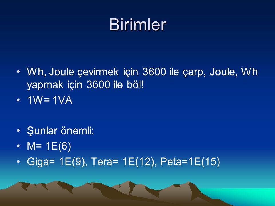 Birimler Wh, Joule çevirmek için 3600 ile çarp, Joule, Wh yapmak için 3600 ile böl! 1W= 1VA. Şunlar önemli: