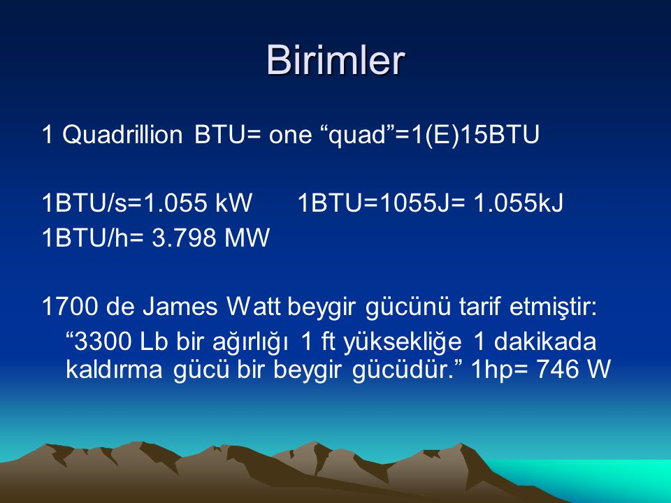 Birimler 1 Quadrillion BTU= one quad =1(E)15BTU