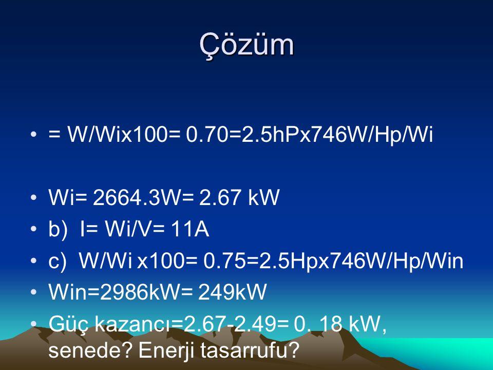Çözüm = W/Wix100= 0.70=2.5hPx746W/Hp/Wi Wi= 2664.3W= 2.67 kW