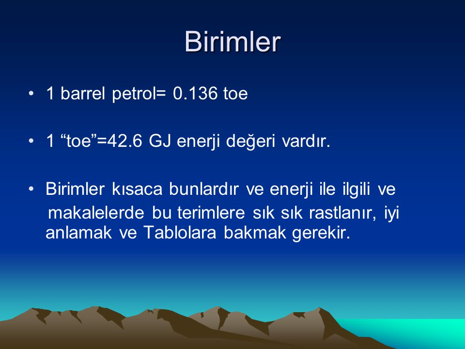Birimler 1 barrel petrol= 0.136 toe
