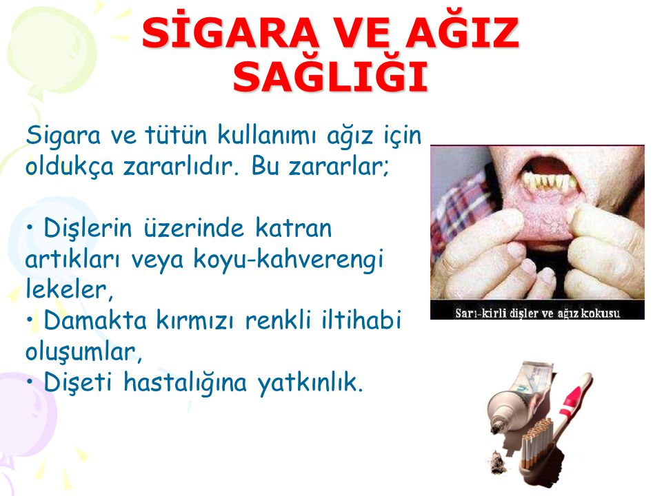 SİGARA VE AĞIZ SAĞLIĞI Sigara ve tütün kullanımı ağız için oldukça zararlıdır. Bu zararlar;