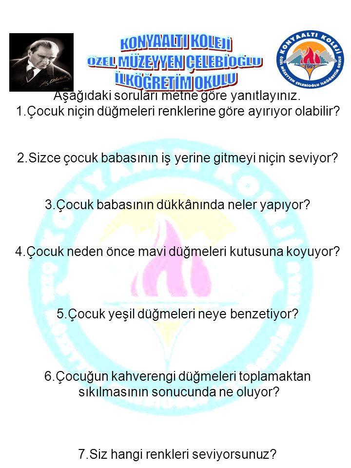 Aşağıdaki soruları metne göre yanıtlayınız.