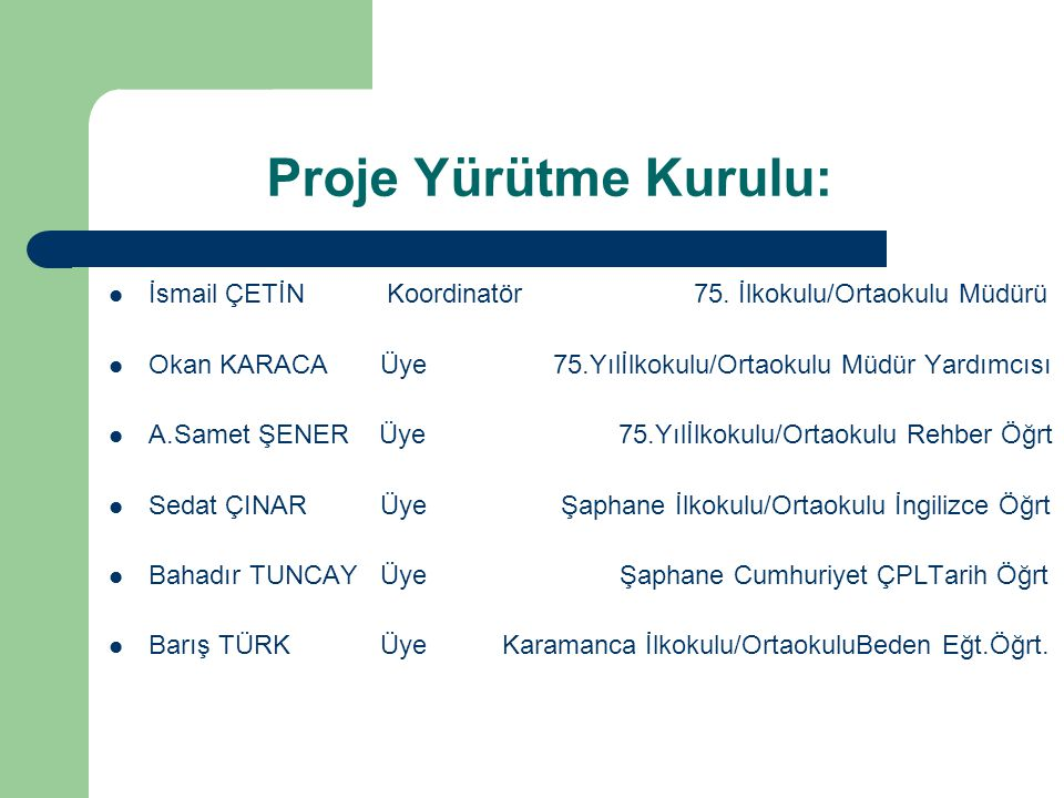 Proje Yürütme Kurulu: İsmail ÇETİN Koordinatör 75. İlkokulu/Ortaokulu Müdürü.