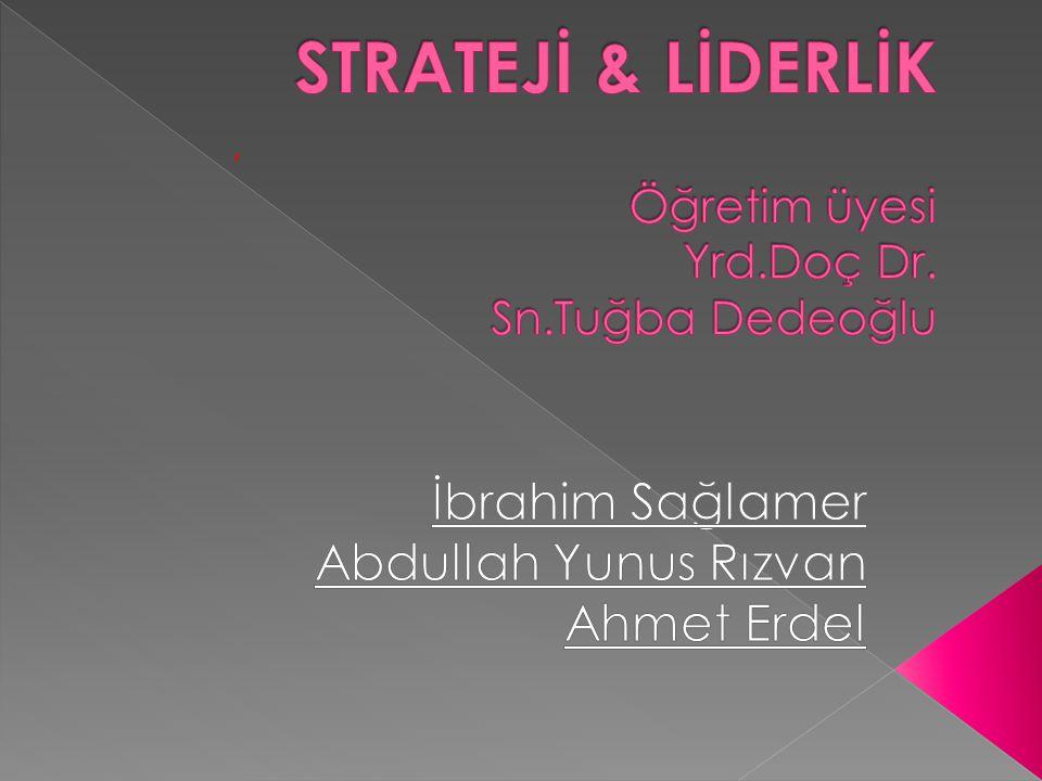 STRATEJİ & LİDERLİK Öğretim üyesi Yrd.Doç Dr. Sn.Tuğba Dedeoğlu