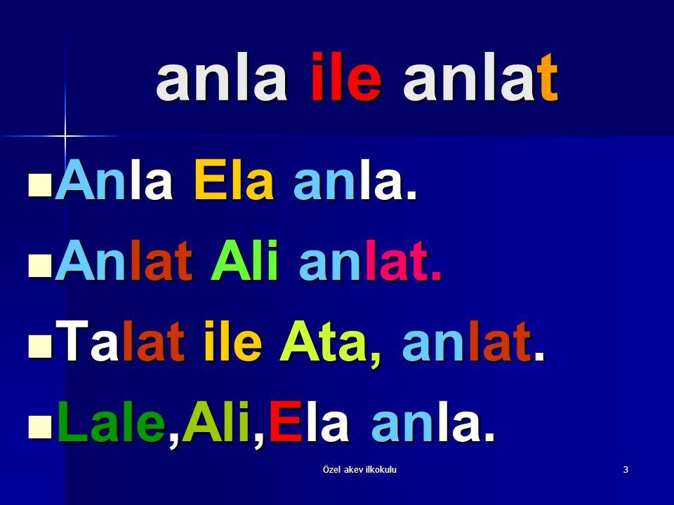 anla ile anlat Anla Ela anla. Anlat Ali anlat. Talat ile Ata, anlat.