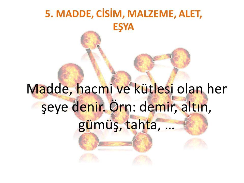 5. MADDE, CİSİM, MALZEME, ALET, EŞYA