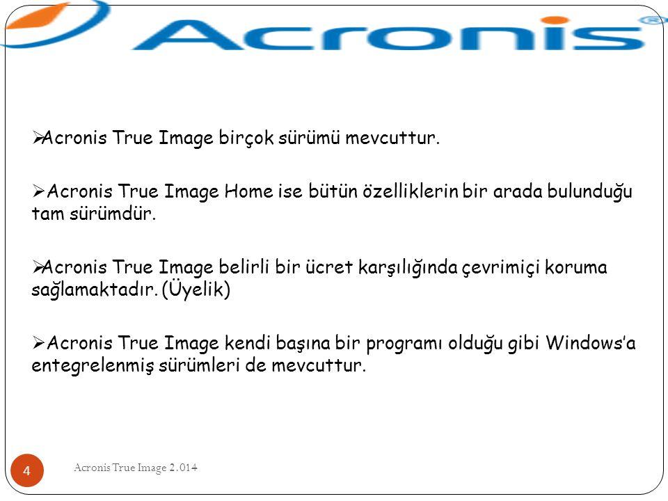 Acronis True Image birçok sürümü mevcuttur.