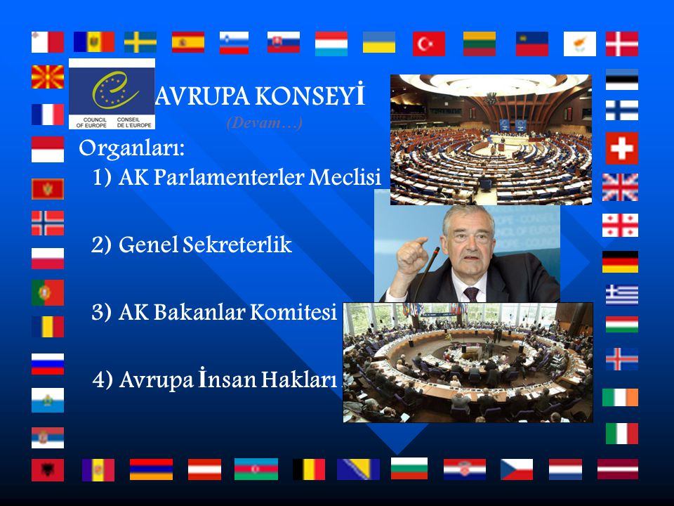 AVRUPA KONSEYİ Organları: 1) AK Parlamenterler Meclisi