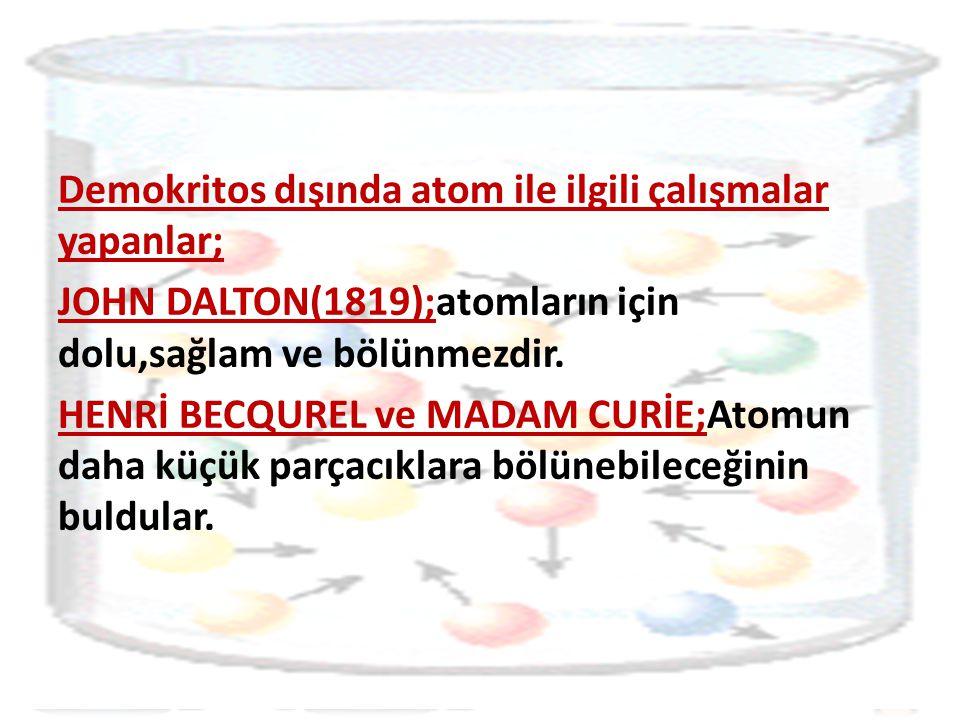 Demokritos dışında atom ile ilgili çalışmalar yapanlar;