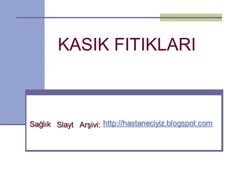 KASIK FITIKLARI Sağlık http://hastaneciyiz.blogspot.com Slayt Arşivi: