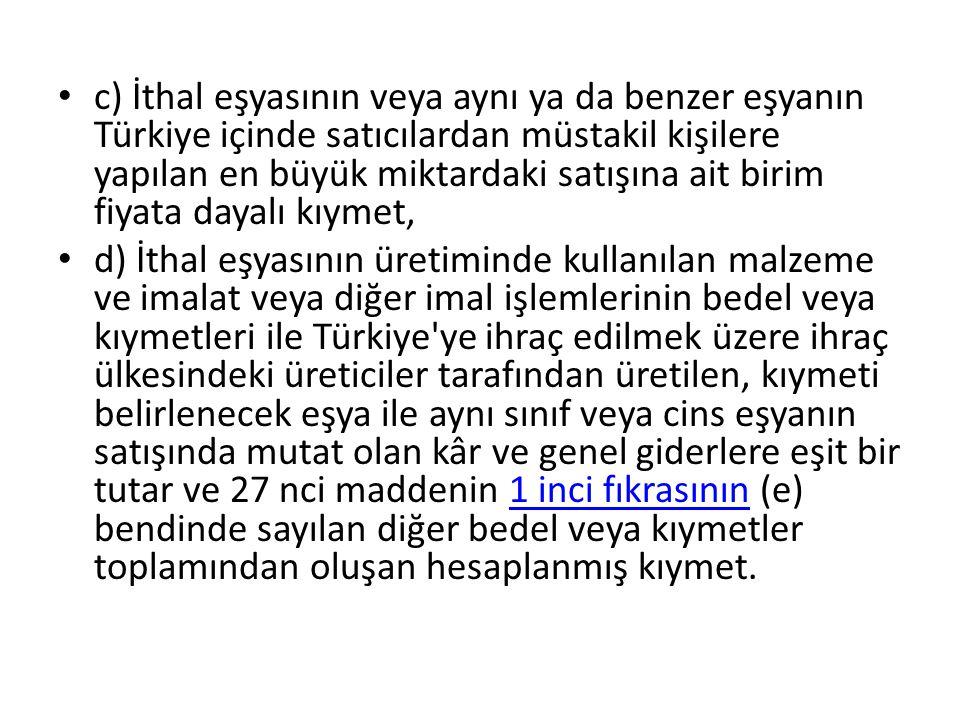 c) İthal eşyasının veya aynı ya da benzer eşyanın Türkiye içinde satıcılardan müstakil kişilere yapılan en büyük miktardaki satışına ait birim fiyata dayalı kıymet,