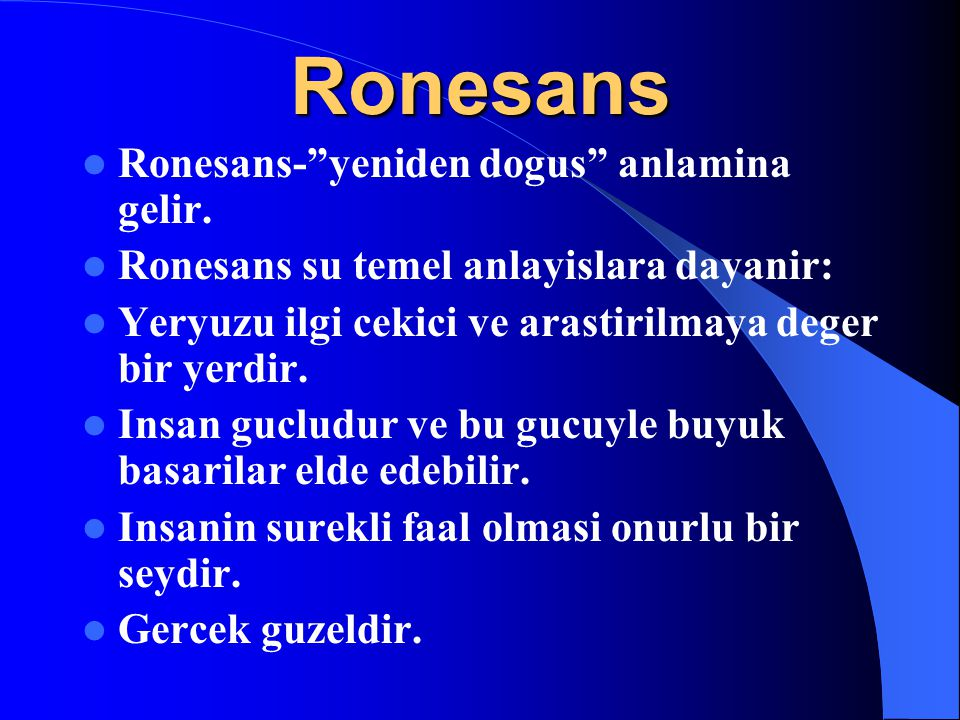 Ronesans Ronesans- yeniden dogus anlamina gelir.