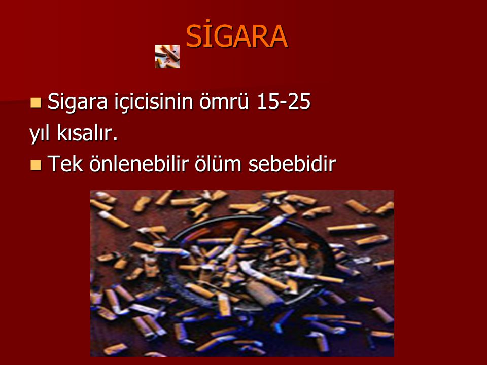 SİGARA Sigara içicisinin ömrü 15-25 yıl kısalır.