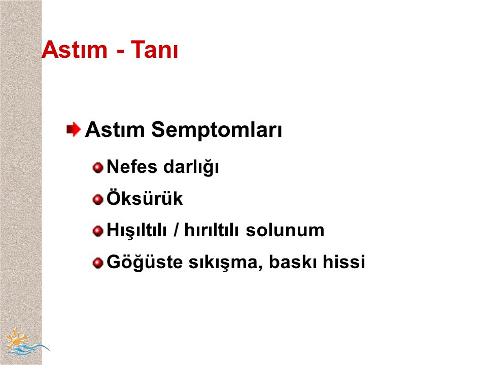 Astım - Tanı Astım Semptomları Nefes darlığı Öksürük