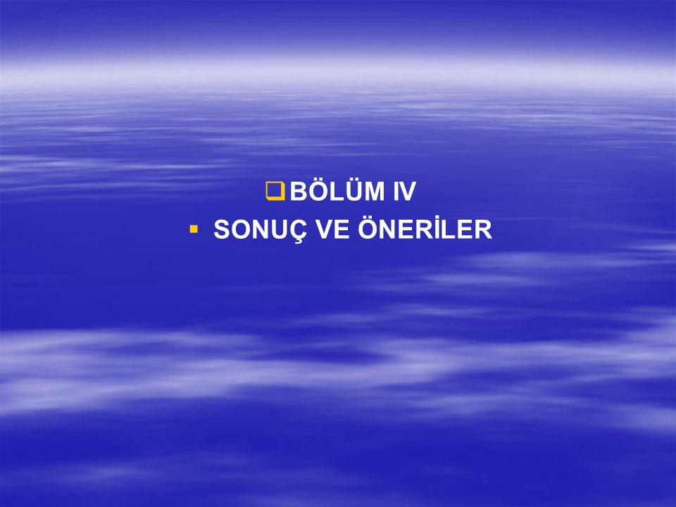 BÖLÜM IV SONUÇ VE ÖNERİLER