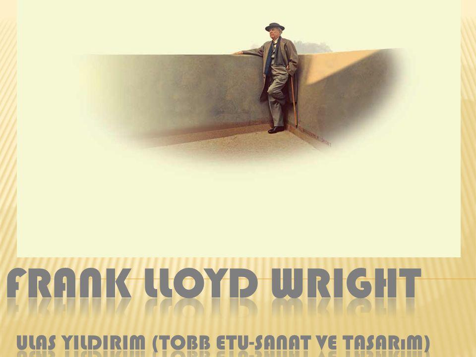 Frank Lloyd WRIGHT Ulas YILDIRIM (TOBB ETU-Sanat ve tasarım)