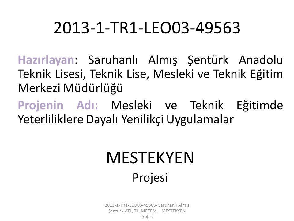 2013-1-TR1-LEO03-49563 Hazırlayan: Saruhanlı Almış Şentürk Anadolu Teknik Lisesi, Teknik Lise, Mesleki ve Teknik Eğitim Merkezi Müdürlüğü.