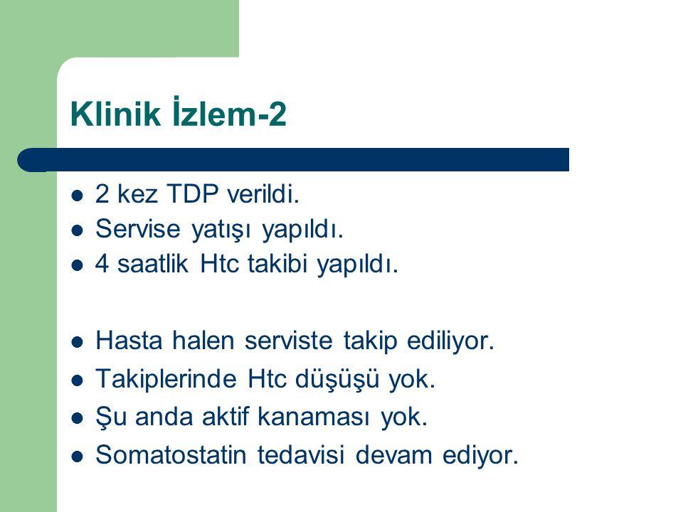 Klinik İzlem-2 2 kez TDP verildi. Servise yatışı yapıldı.