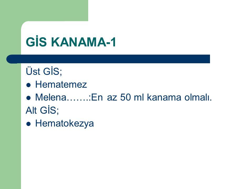 GİS KANAMA-1 Üst GİS; Hematemez Melena…….:En az 50 ml kanama olmalı.
