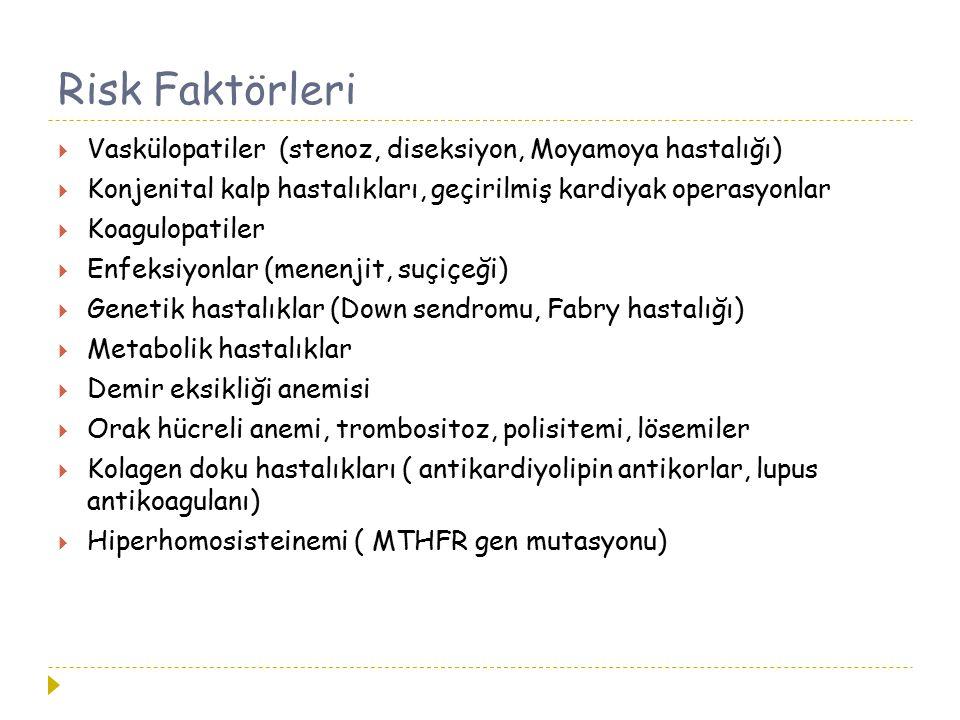 Risk Faktörleri Vaskülopatiler (stenoz, diseksiyon, Moyamoya hastalığı) Konjenital kalp hastalıkları, geçirilmiş kardiyak operasyonlar.