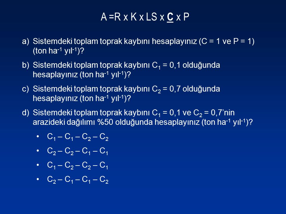 A =R x K x LS x C x P Sistemdeki toplam toprak kaybını hesaplayınız (C = 1 ve P = 1) (ton ha-1 yıl-1)
