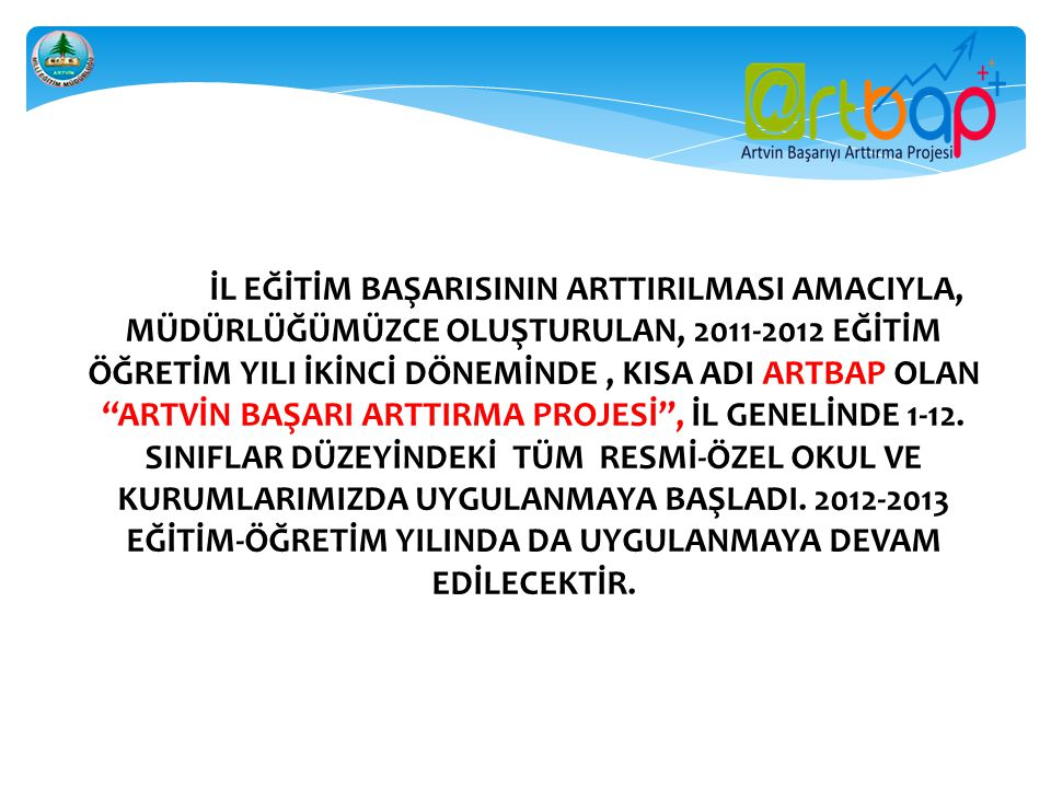 İL EĞİTİM BAŞARISININ ARTTIRILMASI AMACIYLA, MÜDÜRLÜĞÜMÜZCE OLUŞTURULAN, 2011-2012 EĞİTİM ÖĞRETİM YILI İKİNCİ DÖNEMİNDE , KISA ADI ARTBAP OLAN ARTVİN BAŞARI ARTTIRMA PROJESİ , İL GENELİNDE 1-12.