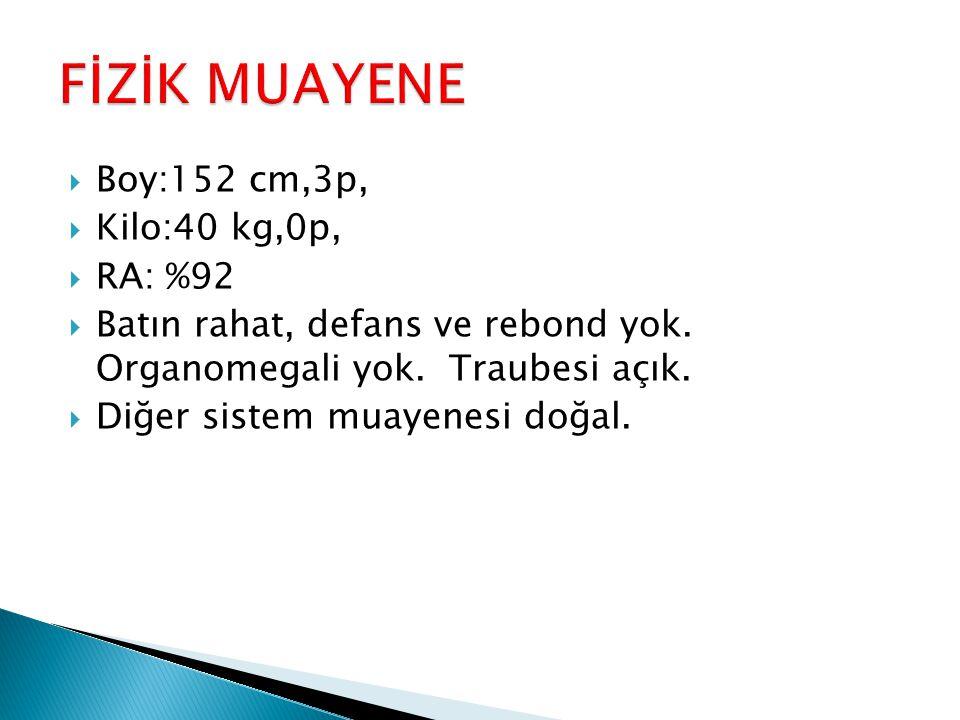 FİZİK MUAYENE Boy:152 cm,3p, Kilo:40 kg,0p, RA: %92