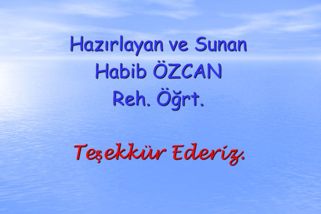 Hazırlayan ve Sunan Habib ÖZCAN Reh. Öğrt. Teşekkür Ederiz.