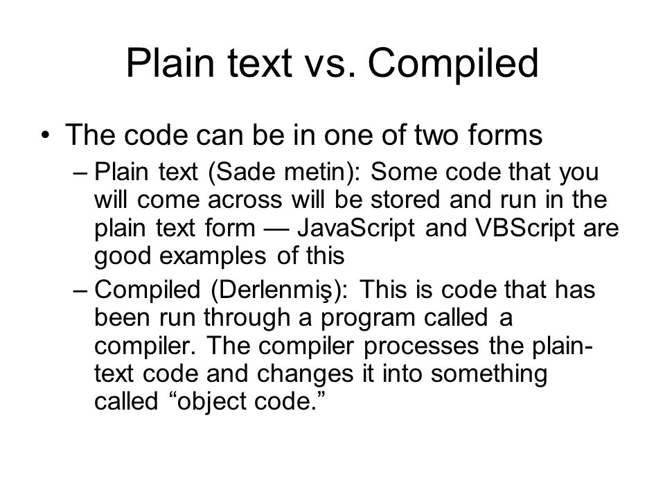 Plain text vs. Compiled The code can be in one of two forms