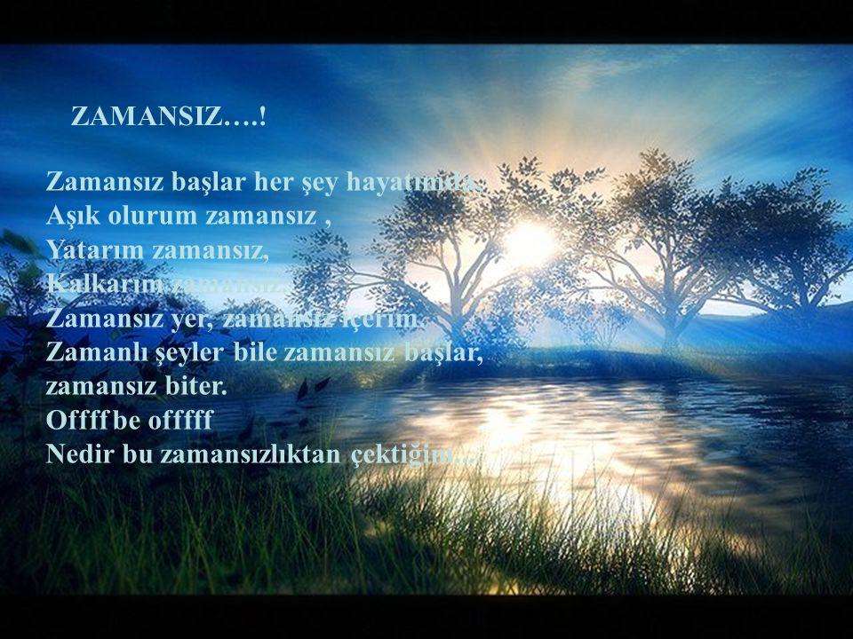 ZAMANSIZ….!