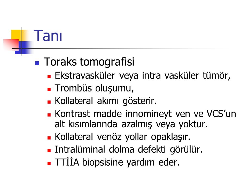 Tanı Toraks tomografisi Ekstravasküler veya intra vasküler tümör,