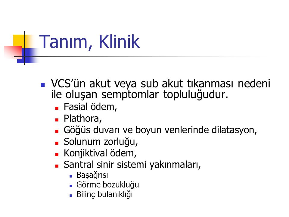 Tanım, Klinik VCS'ün akut veya sub akut tıkanması nedeni ile oluşan semptomlar topluluğudur. Fasial ödem,