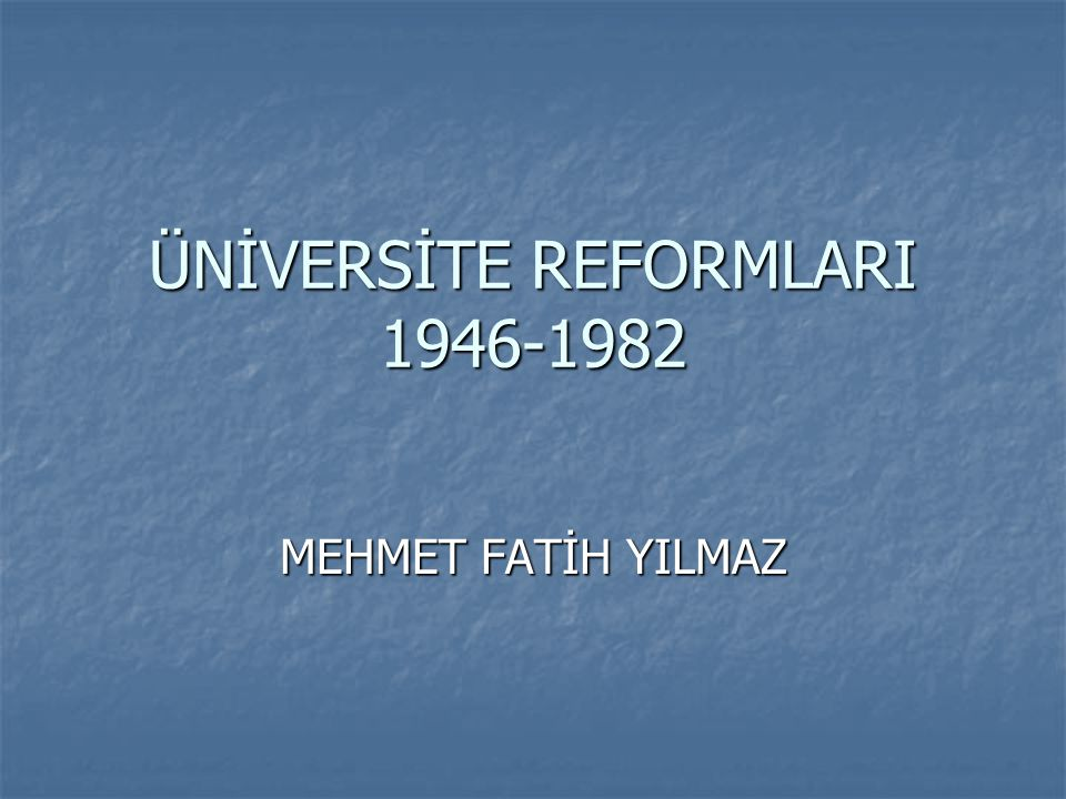 ÜNİVERSİTE REFORMLARI 1946-1982