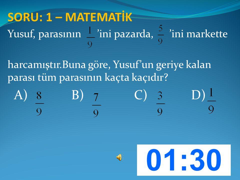 SORU: 1 – MATEMATİK A) B) C) D)