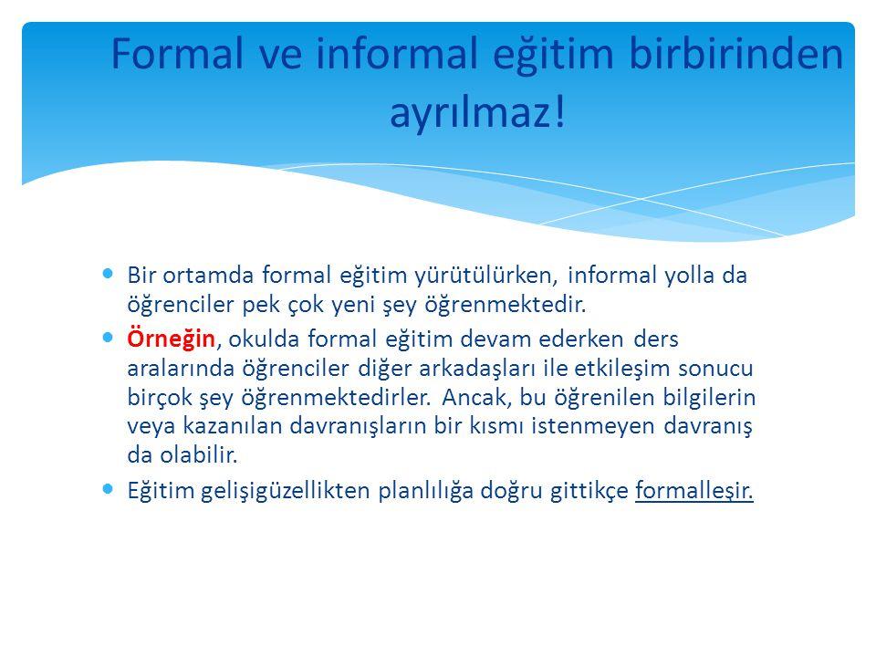 Formal ve informal eğitim birbirinden ayrılmaz!