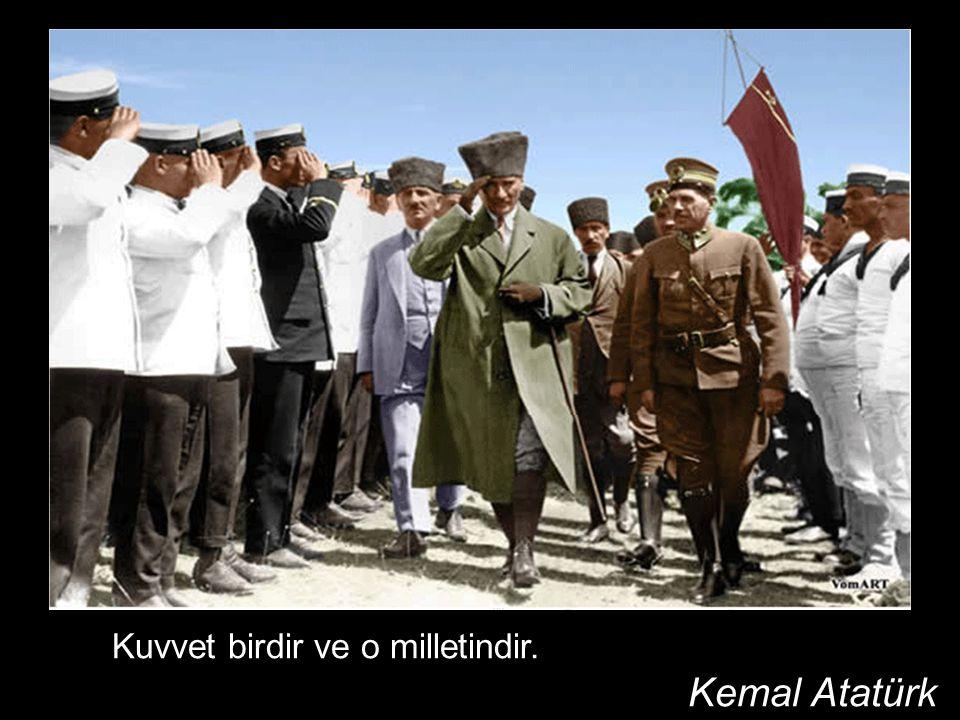 Kuvvet birdir ve o milletindir. Kemal Atatürk