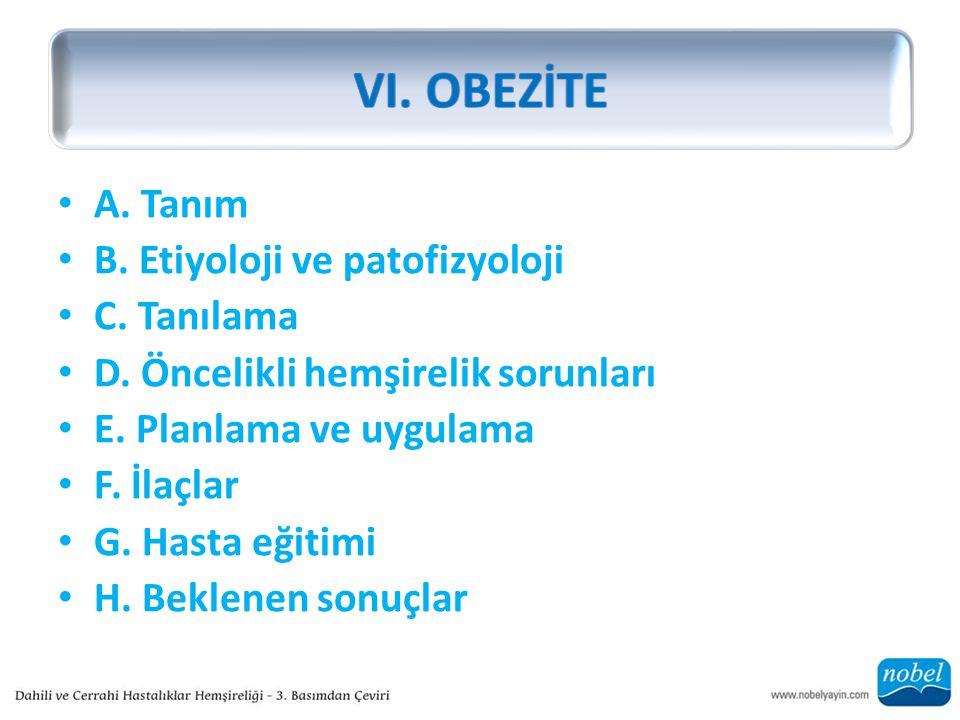VI. OBEZİTE A. Tanım B. Etiyoloji ve patofizyoloji C. Tanılama