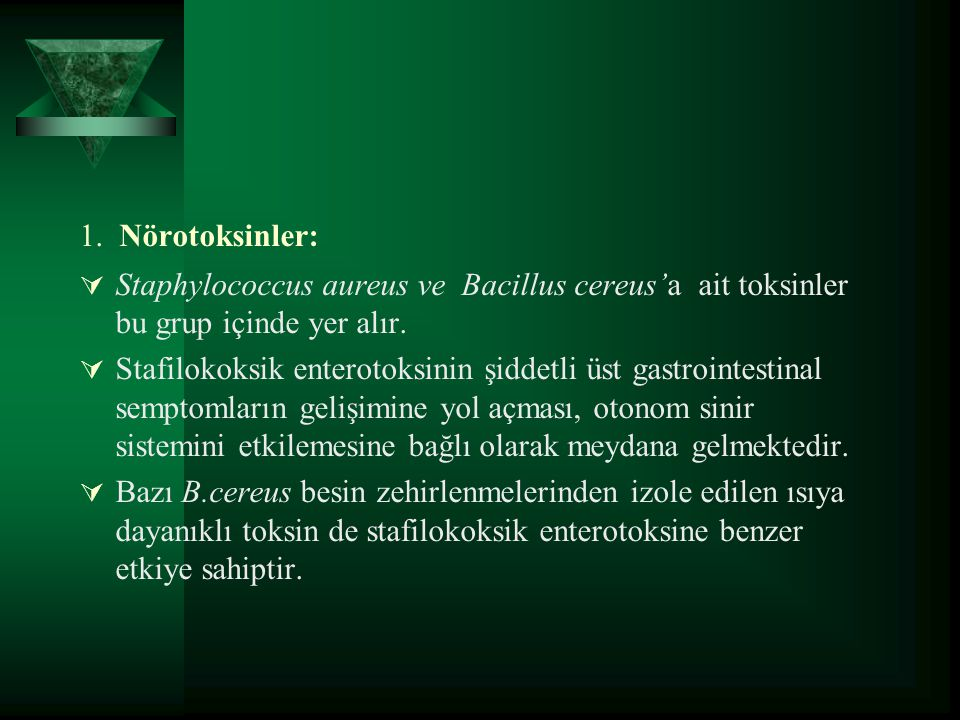 1. Nörotoksinler: Staphylococcus aureus ve Bacillus cereus'a ait toksinler bu grup içinde yer alır.