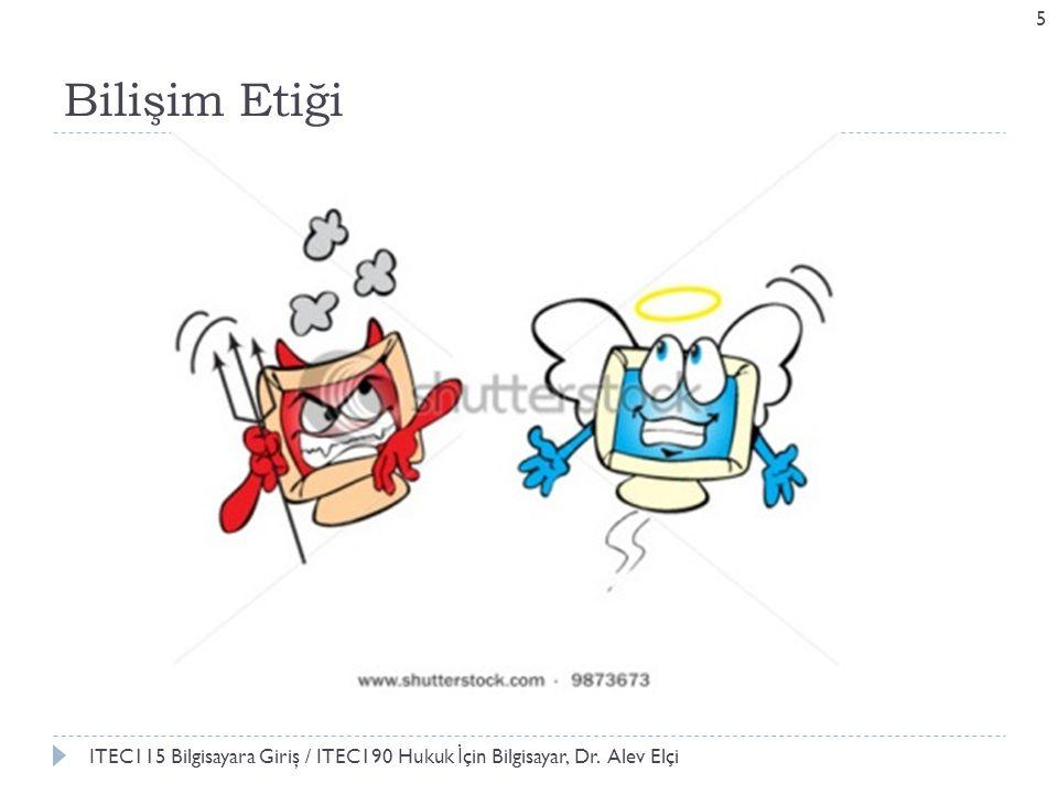 Bilişim Etiği ITEC115 Bilgisayara Giriş / ITEC190 Hukuk İçin Bilgisayar, Dr. Alev Elçi