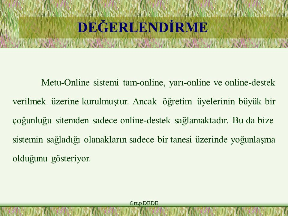 DEĞERLENDİRME Metu-Online sistemi tam-online, yarı-online ve online-destek.