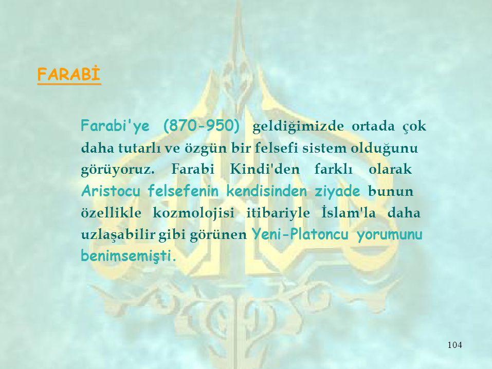 FARABİ Farabi ye (870-950) geldiğimizde ortada çok