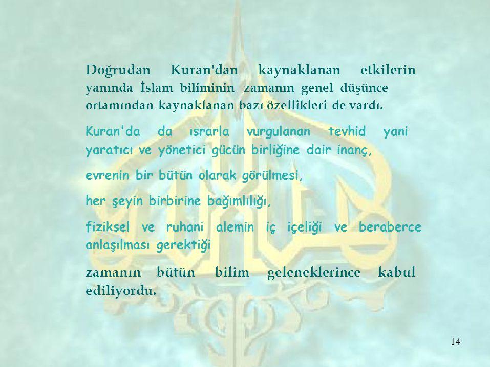 Doğrudan Kuran dan. kaynaklanan. etkilerin. yanında İslam biliminin zamanın genel düşünce. ortamından kaynaklanan bazı özellikleri de vardı.