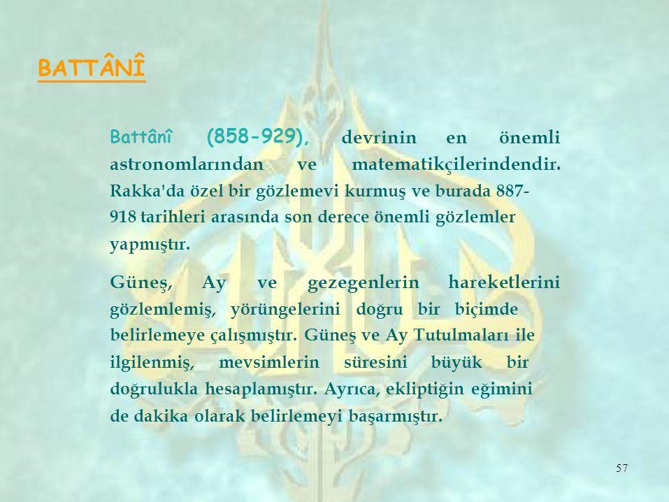 BATTÂNÎ Battânî (858-929), devrinin en önemli astronomlarından ve