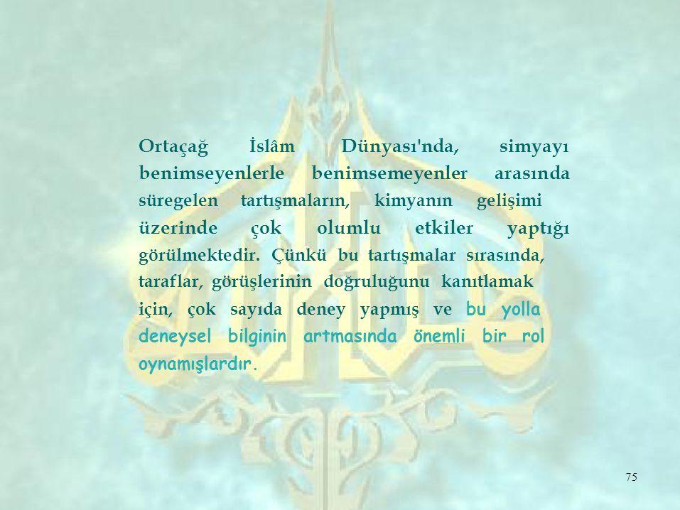 Ortaçağ İslâm. Dünyası nda, simyayı. benimseyenlerle. benimsemeyenler. arasında. süregelen tartışmaların, kimyanın gelişimi.