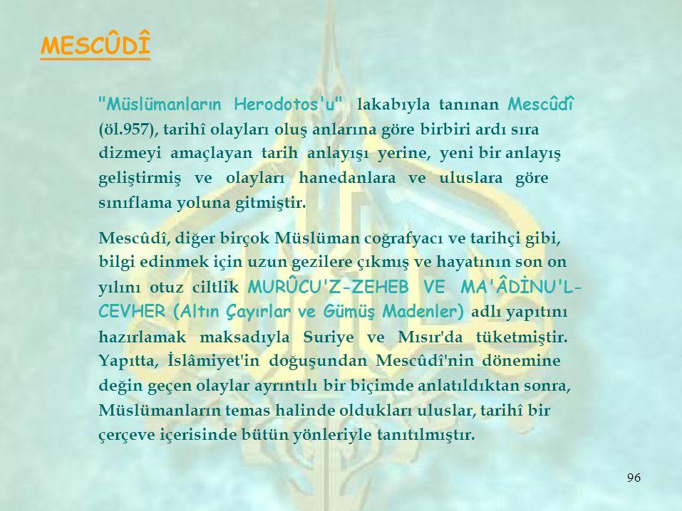 MESCÛDÎ Müslümanların Herodotos u lakabıyla tanınan Mescûdî