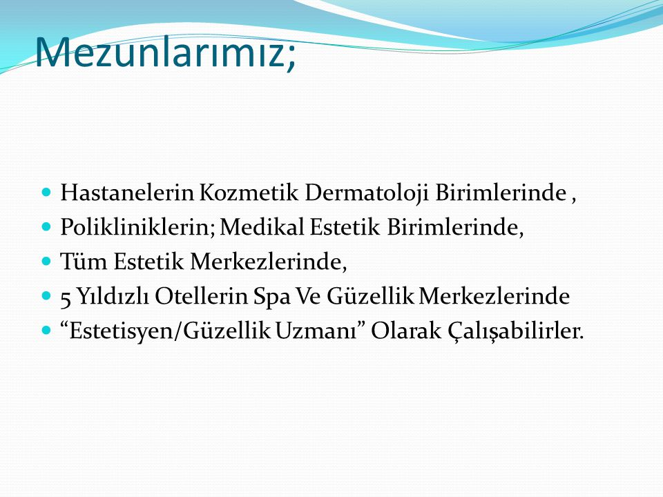Mezunlarımız; Hastanelerin Kozmetik Dermatoloji Birimlerinde ,